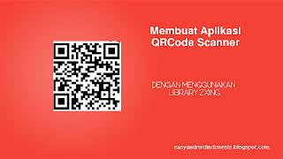 Tutorial Android : Membuat Aplikasi QRCode Scanner Sederhana