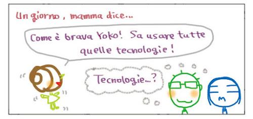 Un giorno, mamma dice… Come è brava Yoko! Sa usare tutte quelle tecnologie! Tecnologie… ?