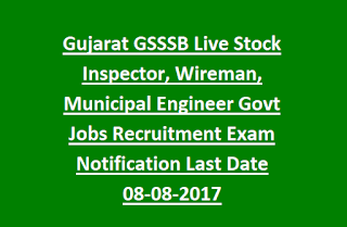 Gujarat GSSSB Live Stock Inspector, Wireman, Municipal Engineer Govt Jobs Recruitment Exam Notification Last Date 08-08-2017