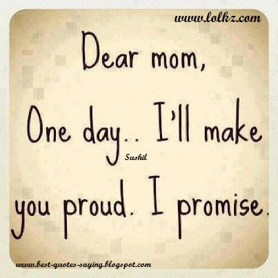 Best Quotes And Sayings Dear Mom One Dayill Make You Proudi