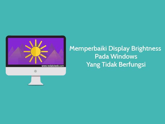 Cara Memperbaiki Display Brightness Tidak Berfungsi Pada Windows 10 / 8 / 7