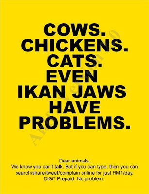 DiGi - COWS. CHICKENS. CATS. EVEN IKAN JAWS HAVE PROBLEMS. Dear animals. We know you can't talk. But if you can type, then you can search/share/tweet/complain online for just RM1/day. DiGi® Prepaid. No problem.