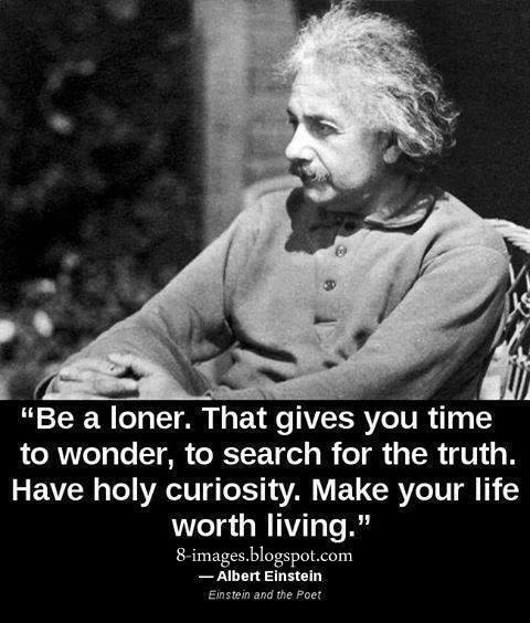 Be A Loner That Gives You Time To Wonder To Search For The Truth