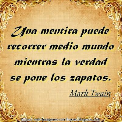 Imágenes con frases sobre mentiras que duelen. Mark Twain: Una mentira puede recorrer medio mundo mientras la verdad se pone los zapatos.