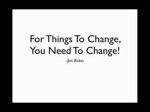 When You Want to Change Things, You Need a Change in Your Life