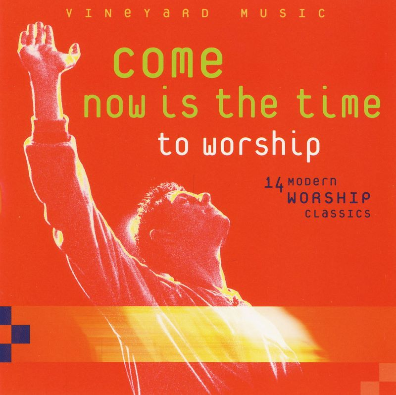 Vineyard Music-Come Now Is The Time To Worship-