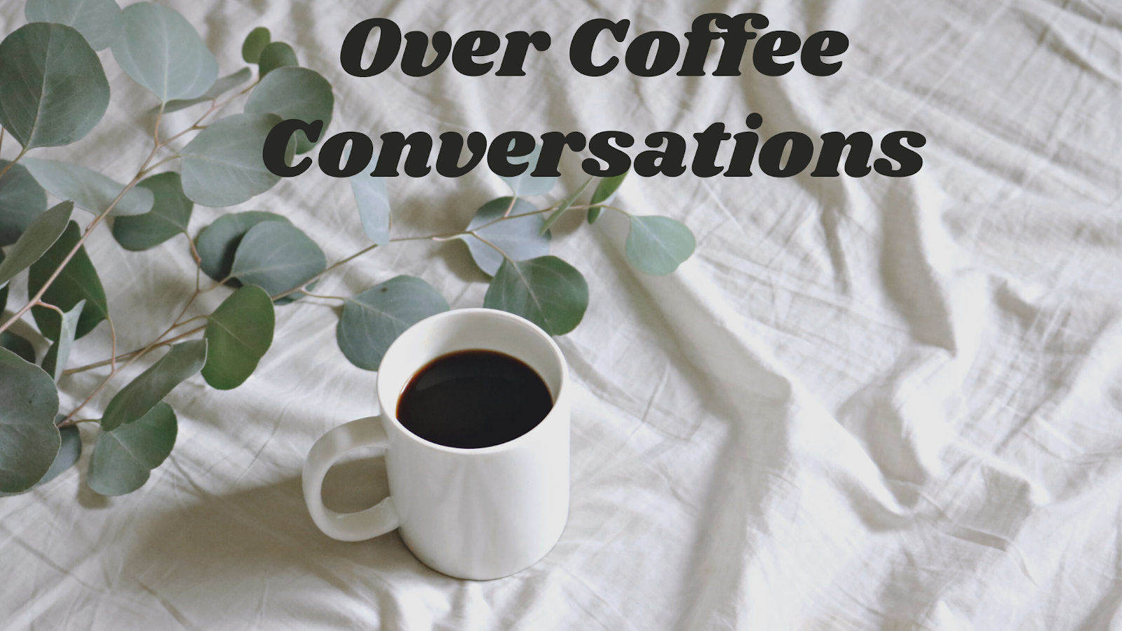 Over Coffee Conversations