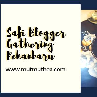 Safi Blogger Gathering Pekanbaru