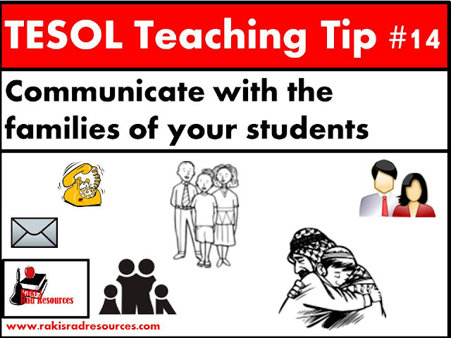 TESOL Teaching Tip #14 - Communicate with the families of our students. ESL or ELL students need you to communicate with their parents as much as or more than any other students. Read this blog post at Raki's Rad Resources for tips on how to make this happen.