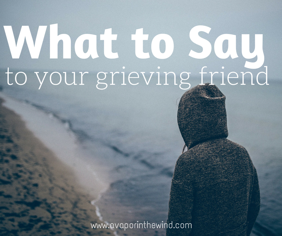 a vapor in the wind what to say to your grieving friend