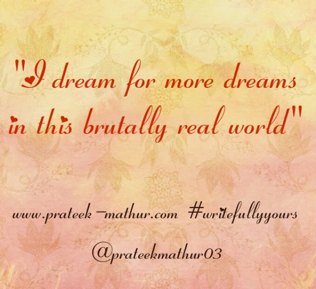 #Dream, #blog, #Blogchatter, #microblog, #micropoetry, #Poem, #Poetry, #writefullyyours, #quotes, #Monday, #teacher, #parents, #HeforShe, #Amwriting, #Amreading, #Twitter,#Writer, Blogging,