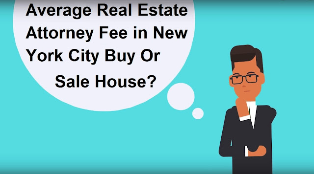 Average Real Estate Attorney Fee in New York City Buy Or Sale House?