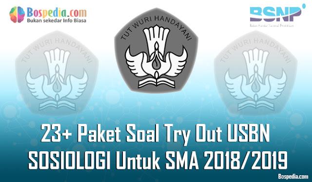 Halo sobat Soal Terbaru dimana saja berada Lengkap - 23+ Paket Soal Try Out USBN SOSIOLOGI (IPS) Untuk Sekolah Menengan Atas Terbaru 2018/2019