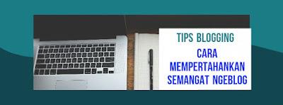 cara mempertahankan semangat ngeblog ala tulisan blogger indonesia