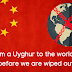 Stop China before Uyghur Muslims are wiped out!