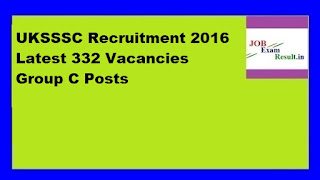 UKSSSC Recruitment 2016 Latest 332 Vacancies Group C Posts