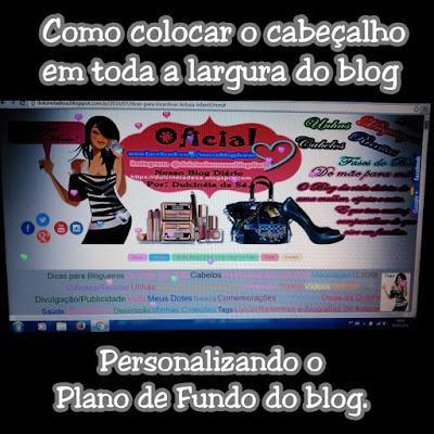 Como colocar o cabeçalho em toda a largura do blog. Personalizando o Plano de Fundo do blog. http://dulcineiadesa.blogspot.com