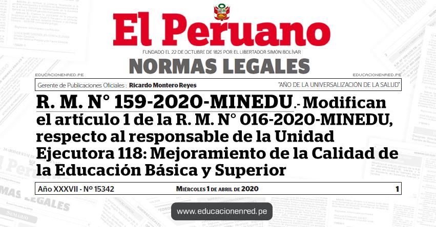 R. M. N° 159-2020-MINEDU.- Modifican el artículo 1 de la R. M. N° 016-2020-MINEDU, respecto al responsable de la Unidad Ejecutora 118: Mejoramiento de la Calidad de la Educación Básica y Superior