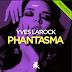 Yves Larock – Phantasma (Original Club Mix)