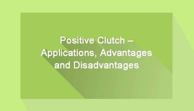 Positive Clutch – Applications, Advantages and Disadvantages