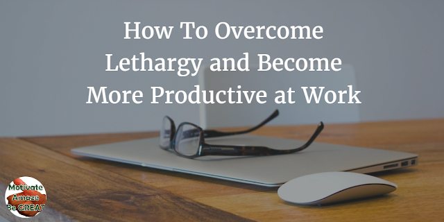 "Header image of the article ""How To Overcome Lethargy And Become More Productive At Work"". A list of ways to overcome laziness and become more productive/active at work."