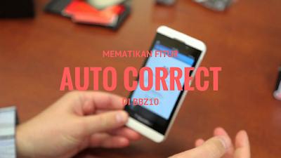 Cara Mematikan Fitur 'Auto Correct' di BBZ10