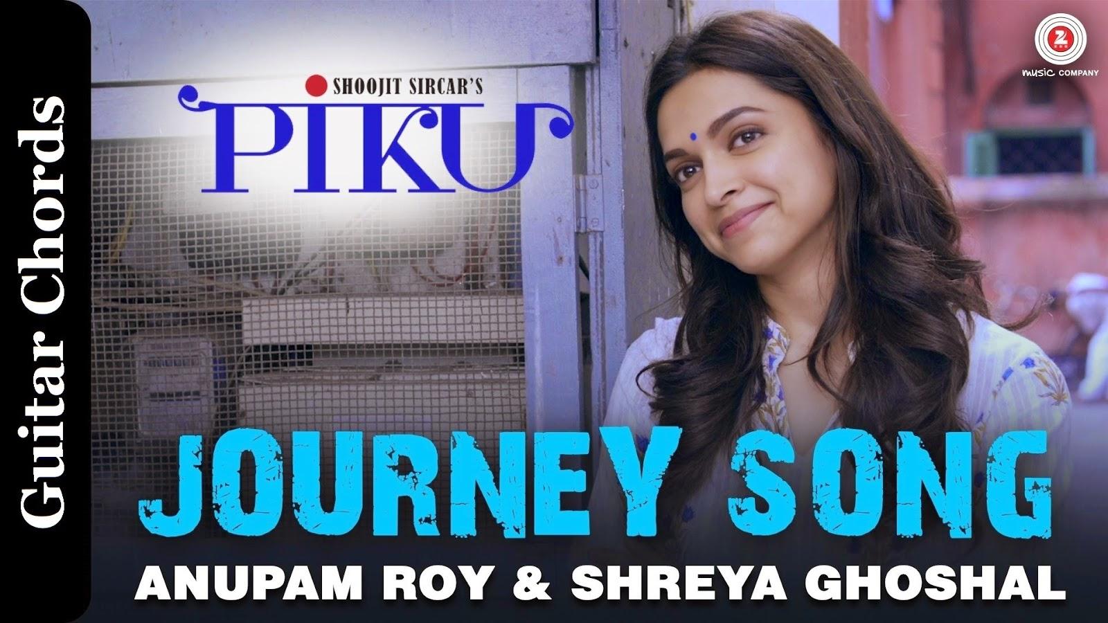 Journey Song Chords - PIKU Anupam Roy, Shreya Ghoshal