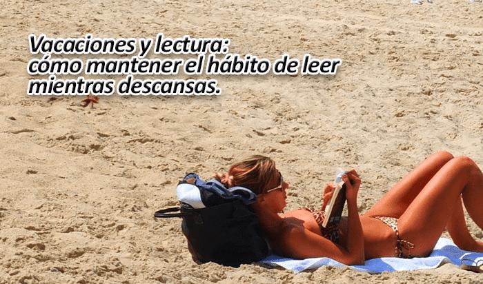 Vacaciones y lectura: cómo mantener el hábito de leer mientras descansas.