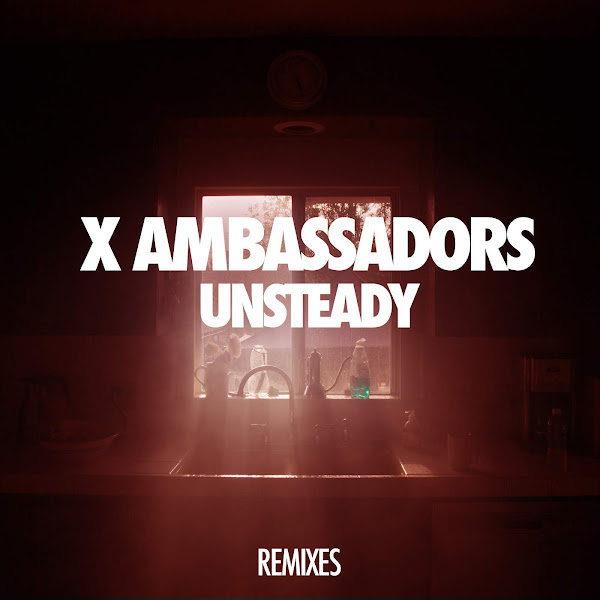 X Ambassadors - Unsteady (Lakechild Remixes) - Single Cover