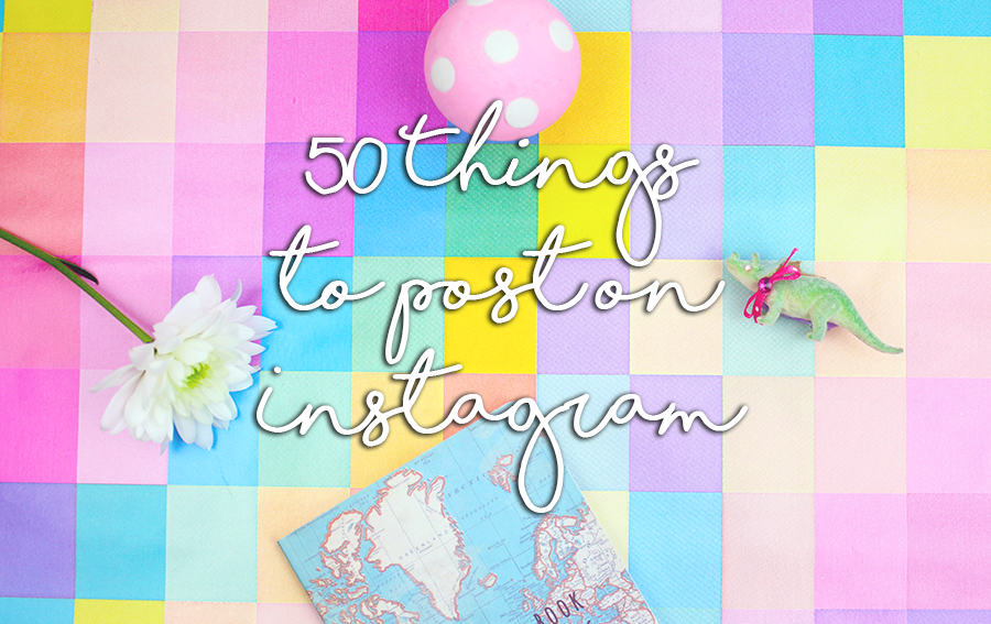 50 Things to post on Instagram