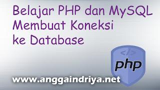 Belajar PHP dan MySQL Membuat Koneksi Database