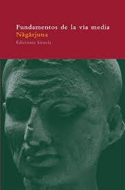 Nagarjuna - Fundamentos de la Vía Media