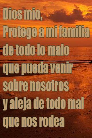 Dios mio, Protege a mi familia de todo lo malo que pueda venir sobre nosotros y aleja de todo mal que nos rodea