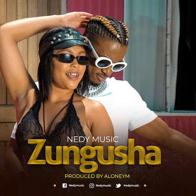 NEW Song: Nedy Music - Zungusha :Download Mp3