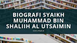 Biografi Syaikh Muhammad bin Shalih Al Utsaimin