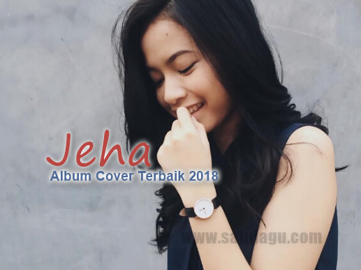 Koleksi Lagu Cover Jeha Mp3 Album Cover Terbaik 2018 Full Rar