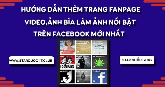 Hướng Dẫn Thêm Fanpage,Video,Ảnh Bìa Làm Ảnh Nổi Bật Facebook