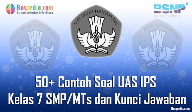50+ Contoh Soal UAS IPS Kelas 7 SMP/MTs dan Kunci Jawaban Terbaru