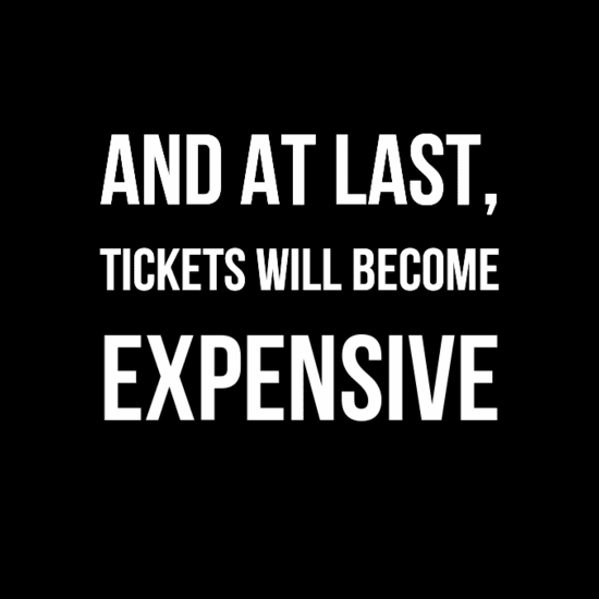 Tickets will become expensive
