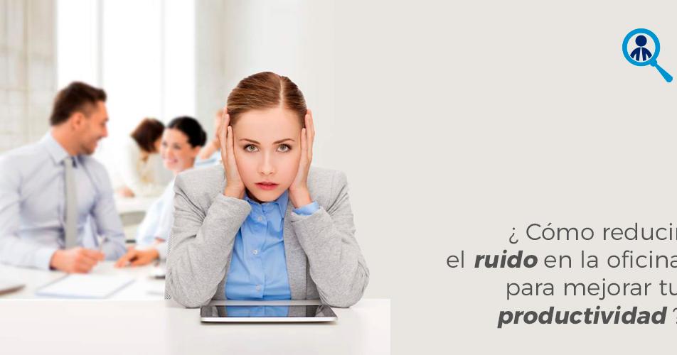 El ruido excesivo en una oficina puede reducir la for Ruido oficina