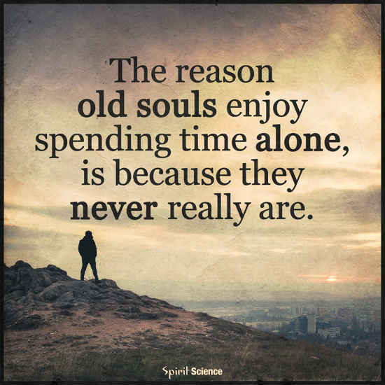 The reason old Souls enjoy spending time alone, is because