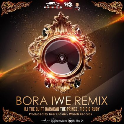 Download Mp3   RJ The DJ ft Barakah The Prince,Fid Q & Ruby - Bora Iwe Remix