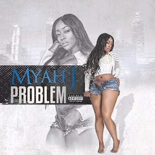 New Music Alert, Problem, Myah J, New Hip Hop, Music, msmyah, New Single, Hip Hop Everything, Team Bigga Rankin, Promo Vatican,