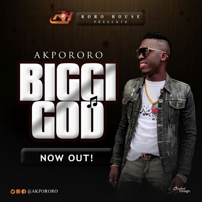 Gospel Music: Akpororo – Biggi God