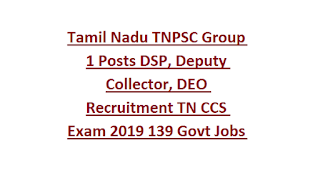 Tamil Nadu TNPSC Group 1 Posts DSP, Deputy Collector, DEO Recruitment TN CCS Exam 2019 139 Govt Jobs Online