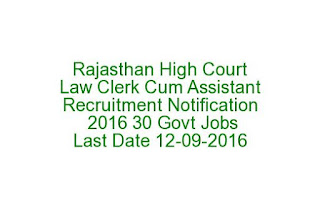 Rajasthan High Court Law Clerk Cum Assistant Recruitment Notification 2016 30 Govt Jobs Last Date 12-09-2016