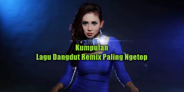 100 Lagu Dangdut Remix Paling Top Mp3 Terbaru 2018 Full Rar, Dangdut Remix, Dangdut, Kompilasi, Lagu Lolita, Lagu Devy Berlian, Lagu Nella Kharisma, Lagu Ratna Antika,