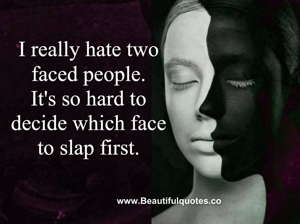 Awesome Quotes I Really Hate Two Faced People