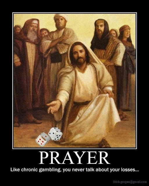 Prayer like chronic gambling, you never talk about your losses