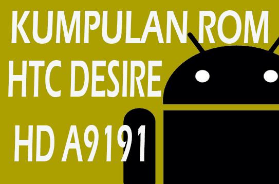Daftar / List Custom ROM HTC Desire HD A9191 (Update CM9 dan AOSP untuk ICS )